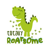 Fototapeta Dinusie - Totally roarsome (awesome) - Cute Dino print design - funny hand drawn doodle, cartoon alligator. Good for Poster or t-shirt textile graphic design. Vector hand drawn illustration.