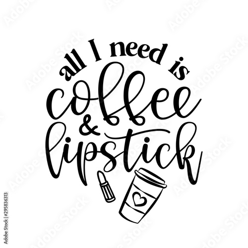 All I need is Coffee and lipstick - Vector eps poster with rouge and latte Wallpaper Mural