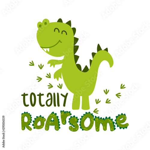 Totally roarsome (awesome) - Cute Dino print design - funny hand drawn doodle, cartoon alligator. Good for Poster or t-shirt textile graphic design. Vector hand drawn illustration.