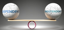 Dependent And Independent In Balance - Pictured As Balanced Balls On Scale That Symbolize Harmony And Equity Between Dependent And Independent That Is Good And Beneficial., 3d Illustration
