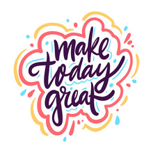 Make Today Great. Hand Drawn V...