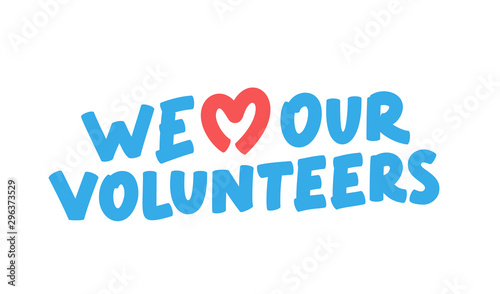 Valokuva We love our volunteers. Vector lettering.