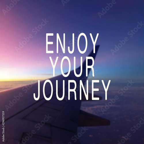 Photo sur Toile Positive Typography Travel inspiration quote - Enjoy your journey.