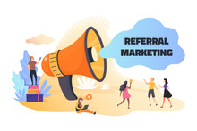 Referral Marketing. Business Announcement And Advertising Referral Program Concept, Cartoon People Promoting. Vector Illustration Marketing People Communicate With Crowd For Advertisements Teamwork