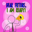 canvas print picture - Conceptual hand writing showing Dear Future I Am Ready. Concept meaning Confident to move ahead or to face the future Outline Symbol Man Loudspeaker Announcing Instructions