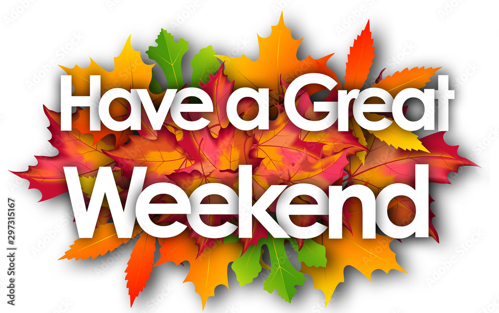 Fototapety, obrazy: Have a great weekend word and autumn leaves background