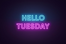 Neon Text Of Hello Tuesday. Greeting Banner, Poster With Glowing Neon Inscription For Tuesday