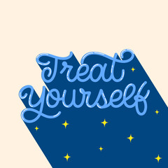 Hand lettering quote. The inscription: Treat yourself. Perfect design for greeting cards, posters, T-shirts, banners, print invitations.Monoline lettering.