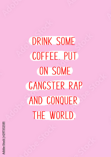 Drink on some coffee, put on some gangster rap and conquer the world Wallpaper Mural