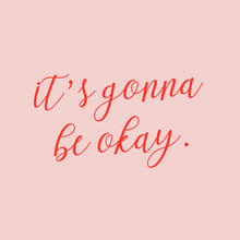 It's Gonna Be Okay. Positive Affirmation Quote Calligraphy With Pink Background.