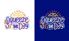 Squeeze The Day Modern Lettering Quote. Set Of Universal Youthful Grunge Motivational Poster On White And Blue Background For Home And Office. Vector Illustration