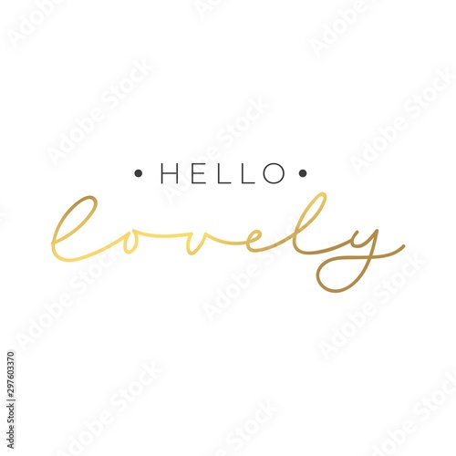 Montage in der Fensternische Positive Typography Hello lovely lettering card on white background vector illustration. Postcard positive phrase in golden color. Poster with stylish handwritten message
