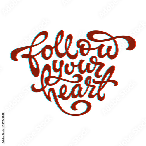 Photo Quotation of the Follow your heart in the shape of a heart on a white isolated background