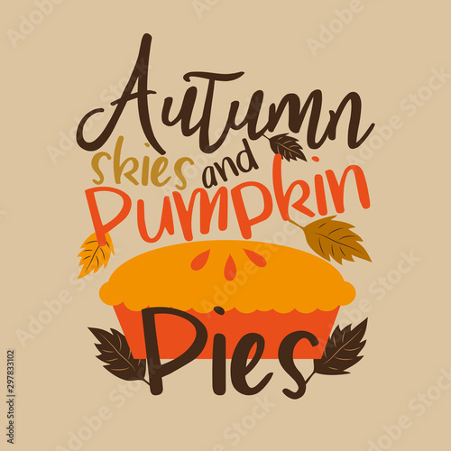 Fototapeta  Autumn skies and pumpkin pies- funny thanksgiving text, with pumpkin pie, and leaves