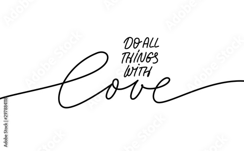 Papiers peints Positive Typography Do all things with love mono line lettering. Handwritten phrase isolated vector calligraphy.