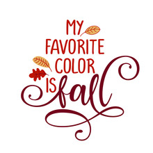 My Favorite Color Is Fall - Hand Drawn Vector Text. Autumn Color Poster. Good For Scrap Booking, Posters, Greeting Cards, Banners, Textiles, Gifts, Shirts, Mugs Or Other Gifts.