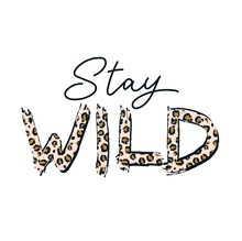Stay Wild Fashion Print With Leopard Texture Vector Illustration. Template With Motivational Quote On White Background For Creative Design Of Female T-shirt