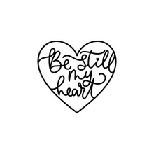 Be Still My Heart Cute Romantic Inscription Vector Illustration. Template With Handwriting Love Lettering Inside Heart In Black Font For Cake Topper Or Laser Cut Design On White Background