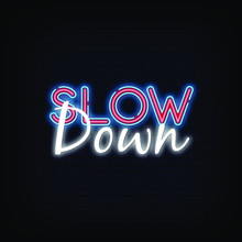 Slow Down Neon Signs Style Tex...