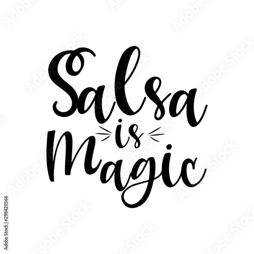 Salsa is magic-positive saying handwritten text. Good for greeting card and t-shirt print, flyer, poster design, banner, mug.