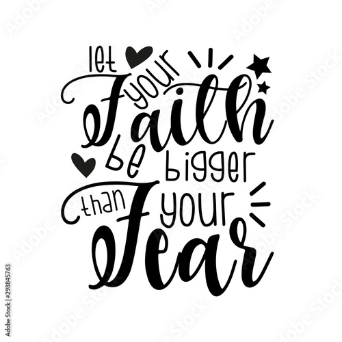 Deurstickers Positive Typography Let your faith be bigger than your fear- positive motivating handwritten saying. Good for greeting card and t-shirt print, banner, flyer, poster design, mug.