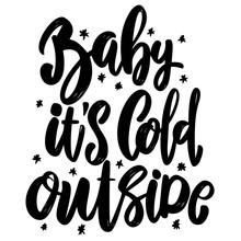Baby It's Cold Outside. Lettering Phrase. Design Element For Poster, Card, Banner, Sign, Flyer.