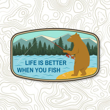 Life Is Better When You Fish. Summer Camp Badge. For Patch, Stamp. Vector. Concept For Shirt Or Logo, Print, Stamp Or Tee. Design With Fishing Bear, Mountains, Sky And Forest Silhouette.