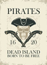 Vector Banner With Skull In Pirate Hat, Crossed Pistols And Words Pirates Dead Island, Born To Be Free. Illustration On The Theme Of Travel, Military Adventure And Battles On The Background Of Old Map