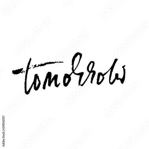Fotografija Tomorrow. Modern dry brush lettering. Ink vector illustration.