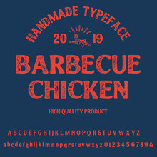 Hand Drawn Vintage Retro Font. Outdoor Advertising Of American Chicken Restaurants And Eateries Inspired Typeface. Textured Unique Brush Script Style Alphabet. Letters And Numbers. Vector