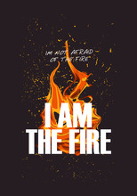 I Am The Fire Tshirt With Slogan Vector Illustration Design