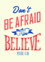 Vector Christian Lettering. Don't Be Afraid Just Believe. Bible Verses.