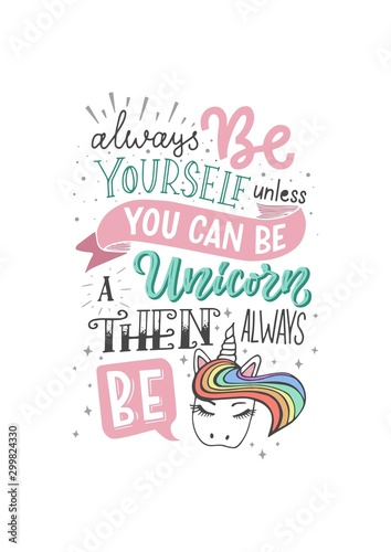Funny lettering illustration with white background Always be yourself unless you can be a unicorn then always be a unicorn Canvas Print