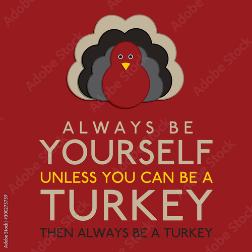 Always Be Yourself Unless You Can Be A Turkey in vector format. Wallpaper Mural
