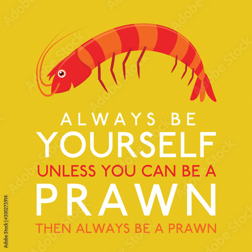 Photo  Always Be Yourself Unless You Can Be A Prawn in vector format.