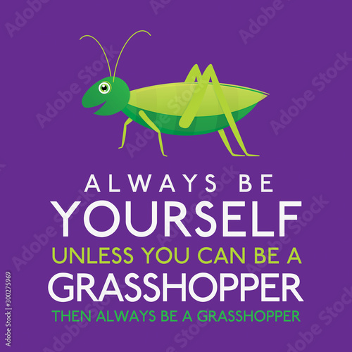 Photo  Always Be Yourself Unless You Can Be A Grasshopper in vector format