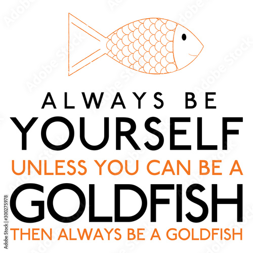 Always Be Yourself Unless You Can Be A Goldfish in vector format. Wallpaper Mural