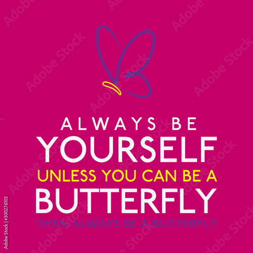 Always Be Yourself Unless You Can Be A Butterfly in vector format фототапет