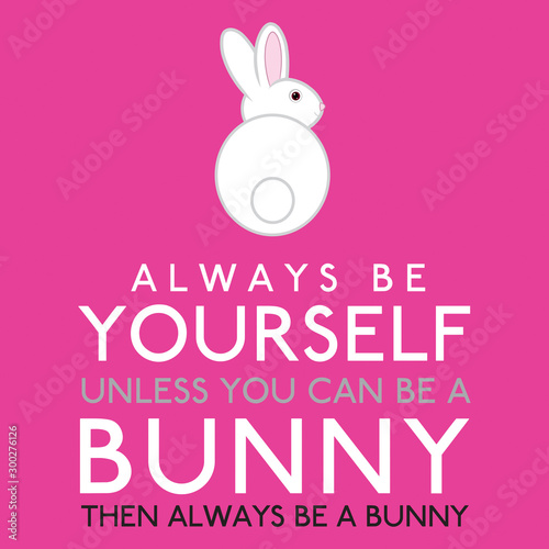 Always Be Yourself Unless You Can Be A Bunny in vector format. Wallpaper Mural