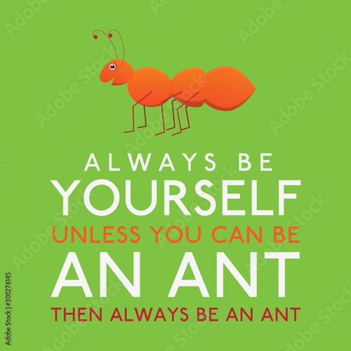 Always Be Yourself Unless You Can Be An Ant in vector format. Wallpaper Mural