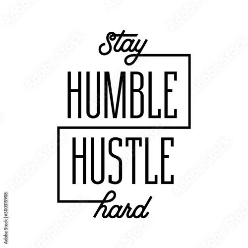 Fototapeta Stay humble hustle hard poster. Vector illustration. obraz