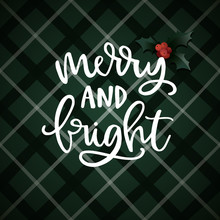 Merry And Bright Hand Lettering. Christmas Greeting Card, Invitation With Holly Leaves, Berries And White Text Over Tartan, Green Checkered Plaid. Winter Vector Calligraphy Illustration Background.