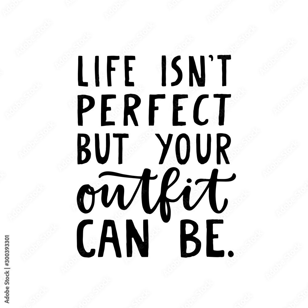 Fototapeta Life isn't perfect but your outfit can be. Girly fashion quote lettering made in vector. Woman motivational slogan for dressing room or shopping. Inscription for t shirts, posters, cards.