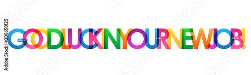 Obraz na płótnie GOOD LUCK IN YOUR NEW JOB! rainbow vector typography banner