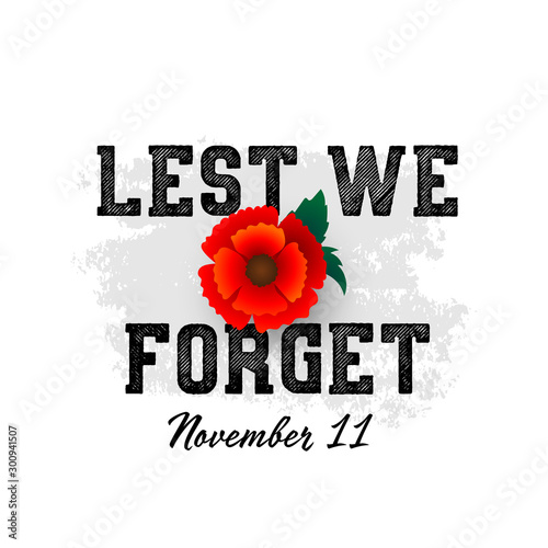 Obraz Remembrance Day November 11 typography with poppy flower - international symbol of peace, text is Lest we forget for Memorial Day Armistice Day anniversary celebration in British Commonwealth - fototapety do salonu