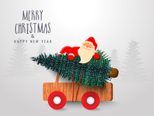 Merry Christmas & Happy New Year Celebration Greeting Card Design With Cute Santa Claus Holding Xmas Tree On Pickup Truck.