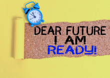 Handwriting Text Writing Dear Future I Am Ready. Conceptual Photo State Action Situation Being Fully Prepared Alarm Clock And Torn Cardboard Placed Above A Wooden Classic Table Backdrop