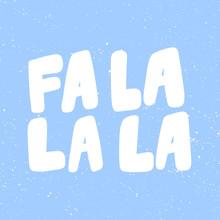 Fa La La La. Merry Christmas And Happy New Year. Season Winter Vector Hand Drawn Illustration Sticker With Cartoon Lettering.