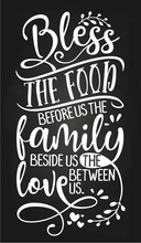 Bless The Food Before Us The Family Beside Us And The Love Between Us - Inspirational Blackboard Handwritten Quote, Lettering Message. Hand Drawn Phrase.