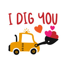I Dig You - T-Shirts, Hoodie, Tank, Gifts. Vector Illustration Text For Clothes. Inspirational Quote Card, Invitation, Banner. Kids Calligraphy Background.
